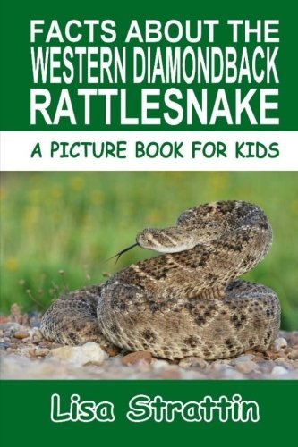(Facts About the Western Diamondback Rattlesnake (A Picture Book For Kids, Vol 133))