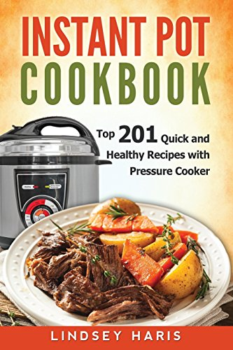 Instant Pot Cookbook: Top 201 Quick and Healthy Recipes with Pressure Cooker (Volume 1) by Lindsey Haris