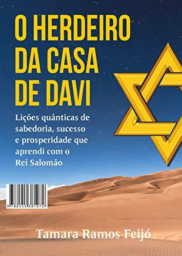 O Herdeiro da Casa de Davi: Lições quânticas de sabedoria, sucesso e prosperidade que aprendi com o Rei Salomão