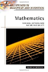 Mathematics: Powerful Patterns into Nature and Society (Milestones in Discovery and Invention)