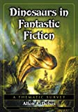 Dinosaurs in Fantastic Fiction, Allen A. Debus, 0786475102