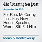 For Rep. McCarthy, the Likely New House Speaker, Words Still Fail Him | Dana Milbank