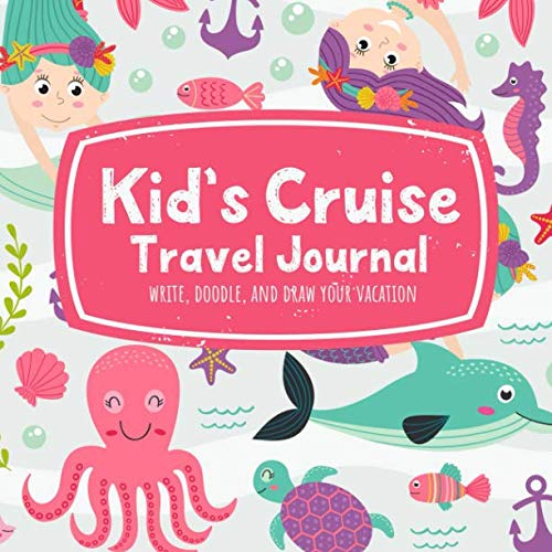 Kid's Cruise Travel Journal Write, Doodle, and Draw Your Vacation: An Adorable Mermaids and Dolphin Notebook for Little Girls to Record Trip Activities