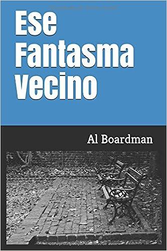 Ese fantasma vecino spanish edition al boardman 9781973135715 ese fantasma vecino spanish edition al boardman 9781973135715 amazon books fandeluxe Choice Image