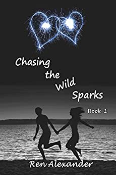 Chasing the Wild Sparks by [Alexander, Ren]