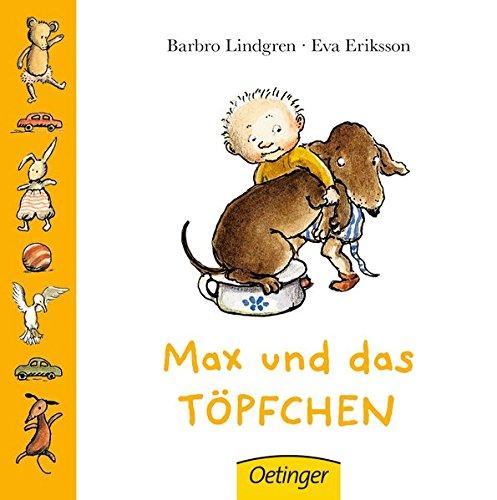 Max und das Töpfchen Pappbilderbuch – 23. Januar 2017 Barbro Lindgren Eva Eriksson Max und das Töpfchen Oetinger