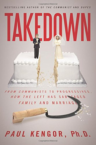 Takedown: From Communists to Progressives, How the Left Has Sabotaged Family and Marriage pdf epub