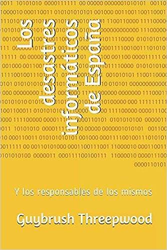 Los desastres informáticos de España: Y los responsables de los mismos (Spanish Edition) (Spanish)