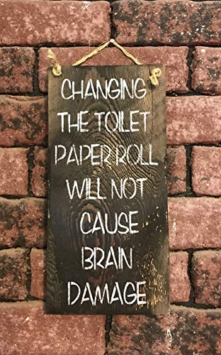 - Changing The Toilet Paper Roll Will Not Cause Brain Damage Barn Wood Sign