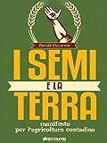 Image de I semi e la terra: Manifesto per la cultura contadina (Guru. Guide responsabili e utili) (Italian Edition)