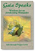 Gaia Speaks: Wisdom for an Awakening Humanity (Gaia Speaks Series, Book 2)