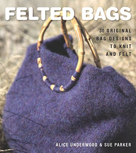 - Felted Bags: 30 Original Bag Designs to Knit and Felt