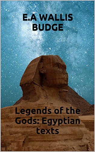 Legends of the Gods: Egyptian texts (annotated)