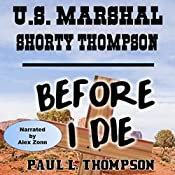 U.S. Marshal Shorty Thompson - Before I Die: Tales of the Old West, Book 24 | Paul L. Thompson