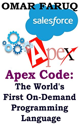Apex Code: The World's First On-Demand Programming Language: Full (A to Z)  Guide for Apex Programming