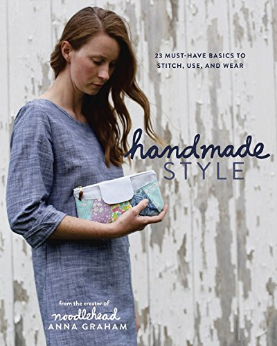 Handmade Style: 23 Must-Have Basics to Stitch, Use and -