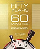 Fifty Years of 60 Minutes: The Inside Story of Television's Most Influential News Broadcast