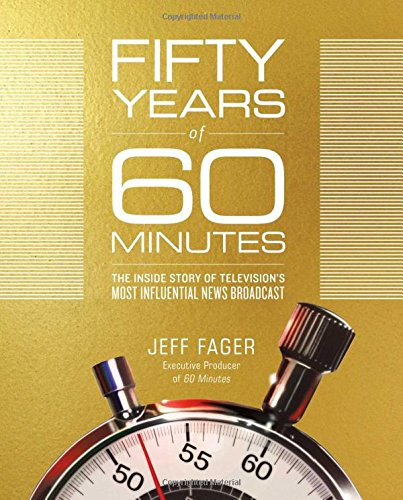 Fifty Years of 60 Minutes: The Inside Story of Television's Most Influential News Broadcast cover