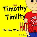 Tiny Timothy Timilty: The Boy Who Hates...
