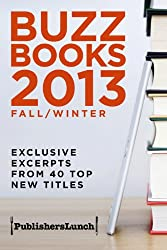 Buzz Books 2013: Fall/Winter: Exclusive Excerpts from 40 Top New Titles