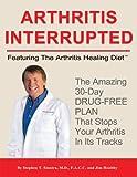 Arthritis Interrupted: Featuring the Arthritis Healing Diet ™
