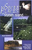 Secret Places of Staten Island : A Visitor's Guide to Scenic, Kershner, Bruce, 0787248916