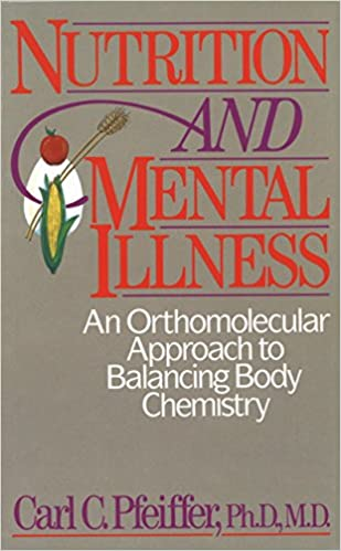 Nutrition And Mental Illness: An Orthomolecular Approach To ...