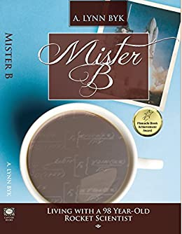 Mister B: Living With a 98-Year-Old Rocket Scientist by [Byk, A. Lynn]
