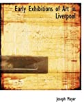 Early Exhibitions of Art in Liverpool, Joseph Mayer, 0554929597