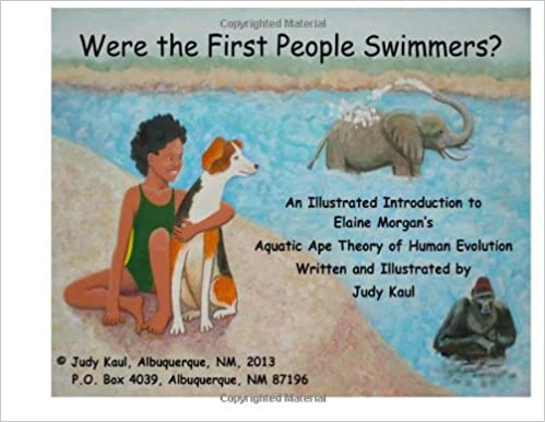 Were the First People Swimmers?: An Illustrated Introduction to Elaine Morgan's Aquatic Ape Theory of Human Evolution