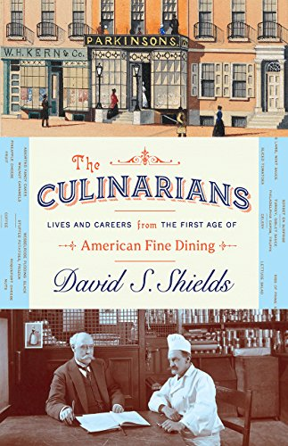 The Culinarians: Lives and Careers from the First Age of American Fine Dining by David S. Shields