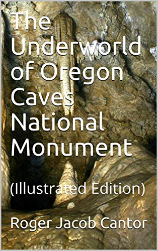 The Underworld of Oregon Caves National Monument: (Illustrated - Monument National Caves Oregon