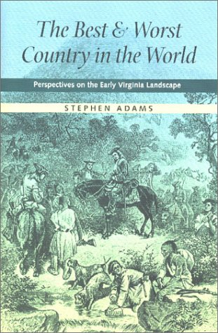 The Best and Worst Country in the World: Perspectives on the Early Virginia Landscape (Under the Sign of Nature) PDF
