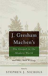 J gresham machen selected shorter writings j gresham machen j gresham machens the gospel and the modern world and other short writings fandeluxe Images