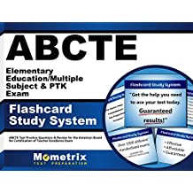 ABCTE Elementary Education/Multiple Subject & PTK Exam Flashcard Study System: ABCTE Test Practice Questions &...