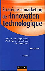 Stratégie et marketing de l'innovation technologique : Lancer avec succès des produits qui n'existent pas encore