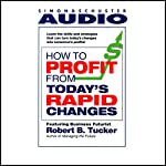 How to Profit from Today's Rapid Changes | Robert B. Tucker