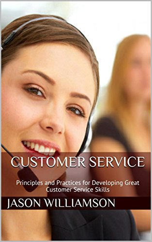 (Customer Service: Principles and Practices for Developing Great Customer Service Skills)