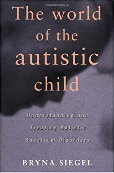 Book The World of the Autistic Child: Understanding and Treating Autism Spectrum Disorders
