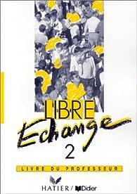 Libre échange, 2 : Méthode de français(Guide pédagogique) par Christine Guyot-Clément