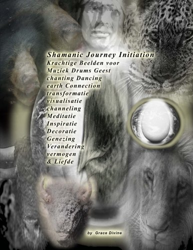Shamanic Journey Initiation Krachtige Beelden voor Muziek Drums Geest chanting Dancing earth Connection transformatie visualisatie channeling ... Verandering vermogen & Liefde (Dutch Edition)