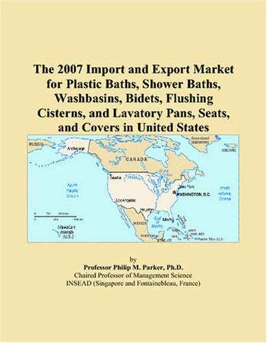 The 2007 Import and Export Market for Plastic Baths, Shower Baths, Washbasins, Bidets, Flushing Cisterns, and Lavatory Pans, Seats, and Covers in United States