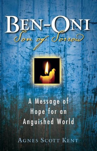 Ben-Oni: Son of Sorrow: A Message of Hope for an Anguished World