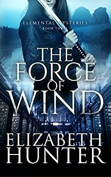 The Force of Wind: Elemental Mysteries Book Three by [Hunter, Elizabeth]