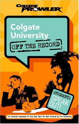 Colgate University: Off the Record (College Prowler) (College Prowler: Colgate University Off the Record)