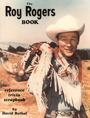 The Roy Rogers Book: A Reference : Trivia Scrapbook
