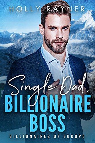 Single Dad, Billionaire Boss - An Irish Billionaire Romance (Billionaires of Europe Book 2)