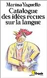 Catalogue des idées reçues sur la langue par Yaguello