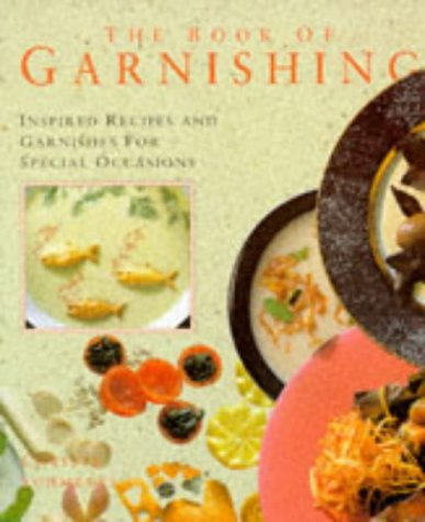 The Book of Garnishing: Inspired Recipes and Garnishes for Special Occasions