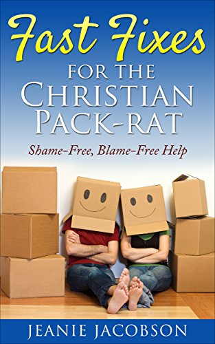 Fast Fixes for the Christian Pack-Rat: Shame-Free, Blame-Free Help